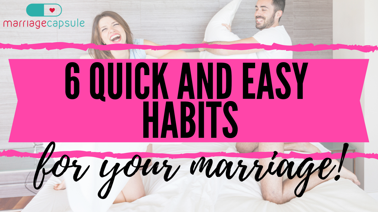 Video: 6 Quick and Easy Habits for Your Marriage